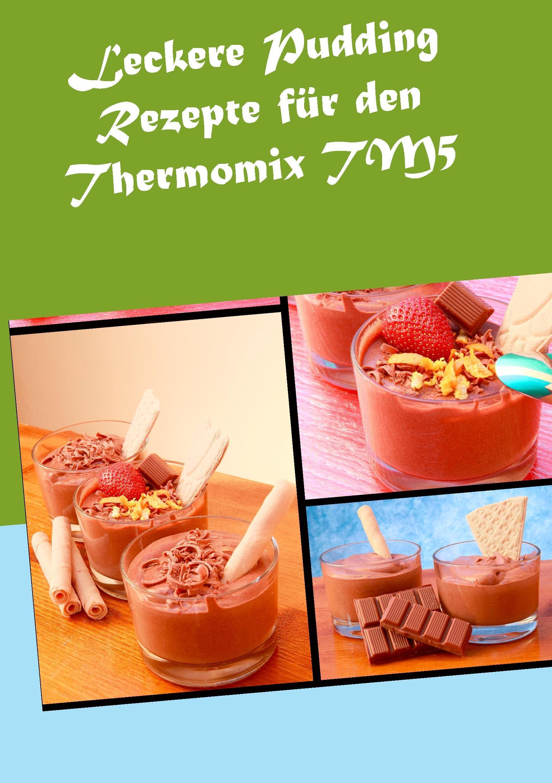 Leckere Pudding Rezepte für den Thermomix TM5