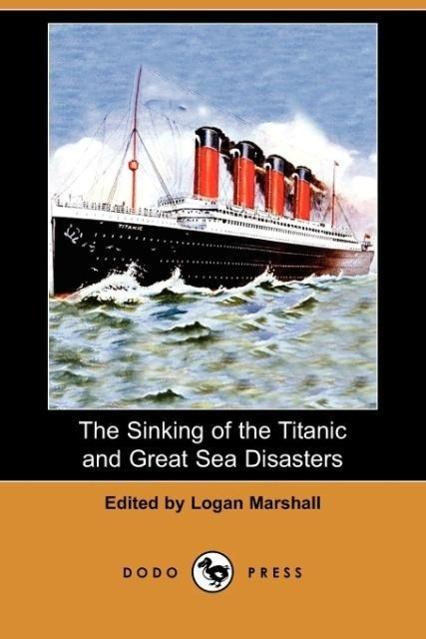 The Sinking of the Titanic and Great Sea Disasters (Dodo Press)