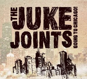 Juke Joints, T: Going To Chicago!