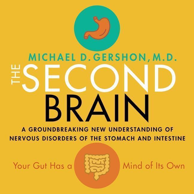 The Second Brain: A Groundbreaking New Understanding of Nervous