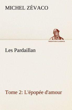 Les Pardaillan - Tome 02, L'épopée d'amour