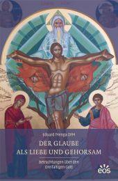 Der Glaube als Liebe und Gehorsam - Betrachtungen über den Dreif