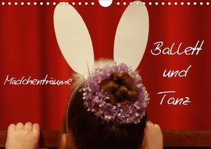 Mädchenträume - Ballett und Tanz (Wandkalender 2021 DIN A4 quer)