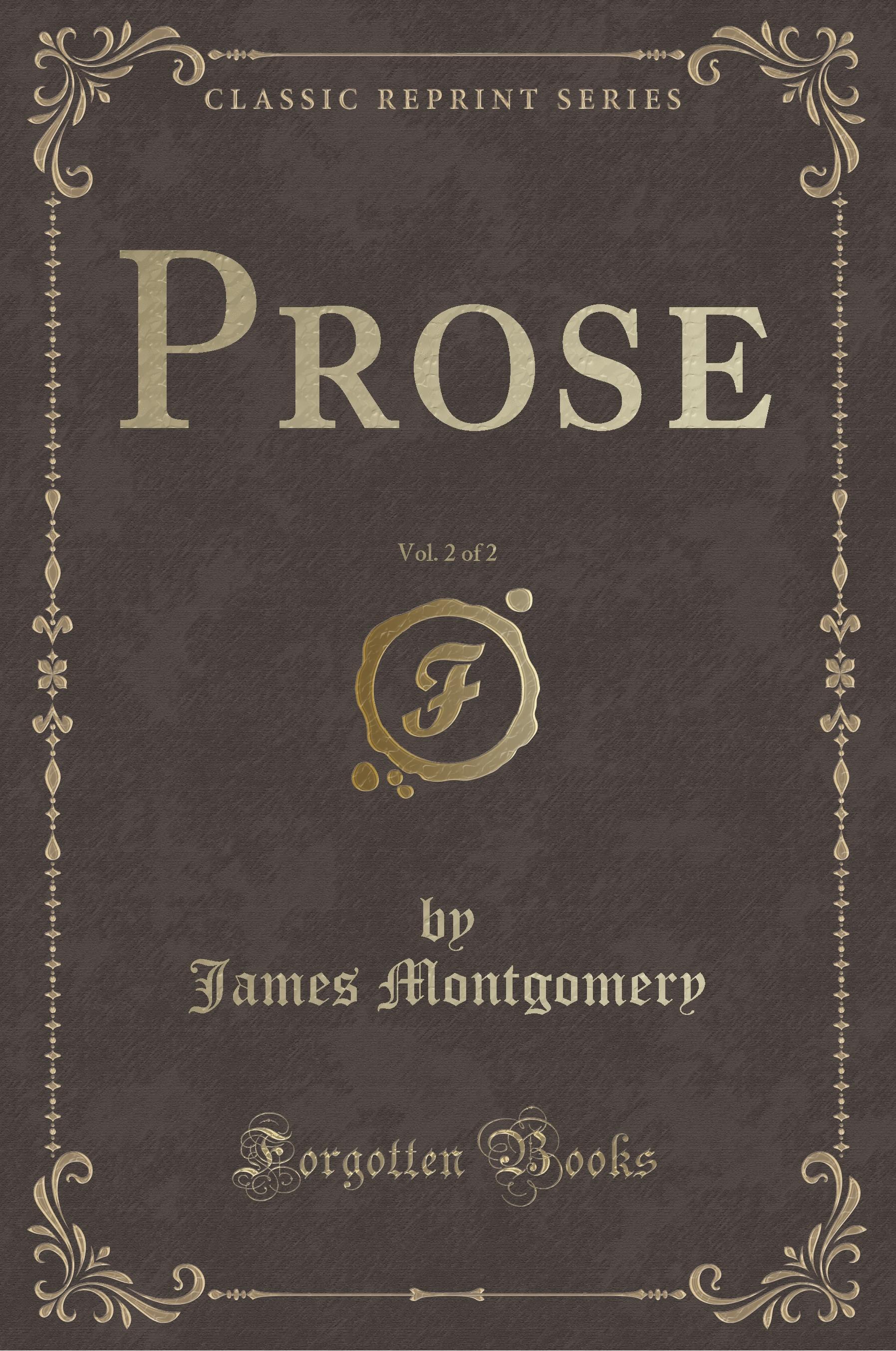 Montgomery, J: Prose, Vol. 2 of 2 (Classic Reprint)