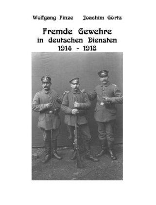 Fremde Gewehre in deutschen Diensten 1914-1918