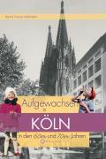 Aufgewachsen in Köln in den  60er & 70er Jahren