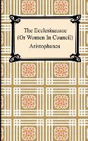 Aristophanes: Ecclesiazusae (Or Women In Council)