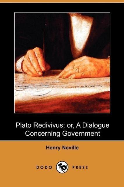 Plato Redivivus; Or, a Dialogue Concerning Government (Dodo Pres