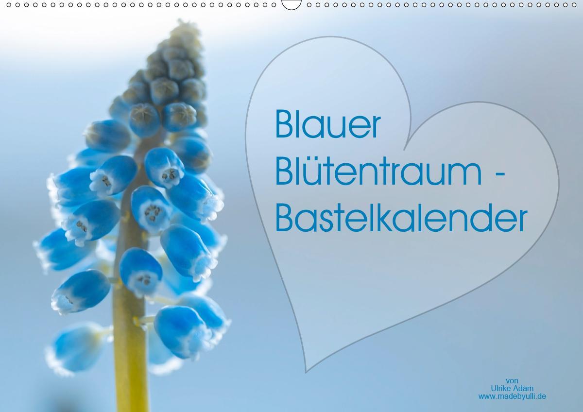Blauer Blütentraum - Bastelkalender (Wandkalender 2021 DIN A2 qu