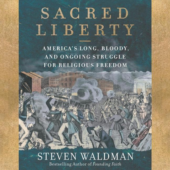 Sacred Liberty: America\'s Long, Bloody, and Ongoing Struggle fo