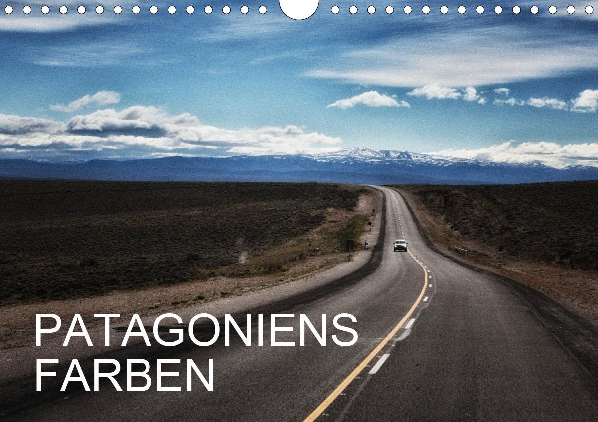 Patagoniens Farben (Wandkalender 2021 DIN A4 quer)