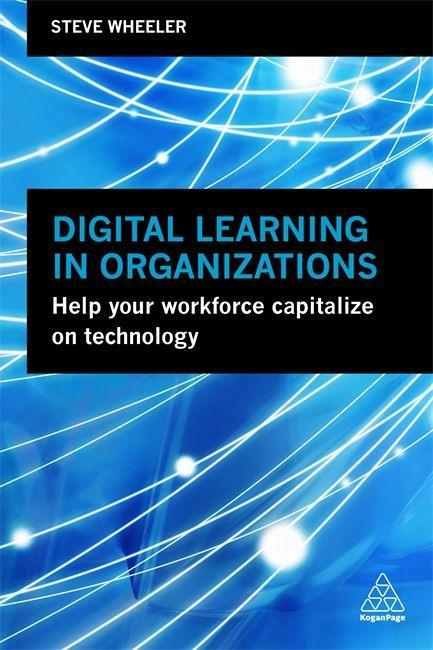 Digital Learning in Organizations: Help Your Workforce Capitaliz