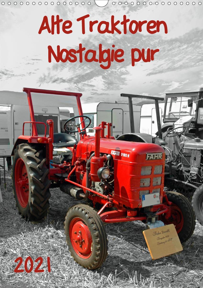Alte Traktoren Nostalgie pur (Wandkalender 2021 DIN A3 hoch)