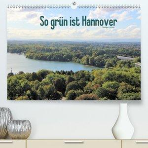 So grün ist Hannover (Premium, hochwertiger DIN A2 Wandkalender