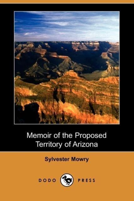 Memoir of the Proposed Territory of Arizona (Dodo Press)