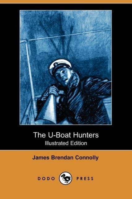 The U-Boat Hunters (Illustrated Edition) (Dodo Press)