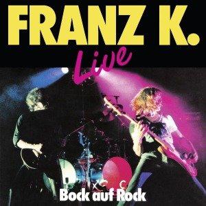 Franz K.: Bock Auf Rock-Live
