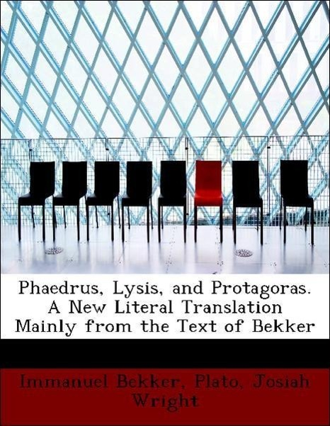 Phaedrus, Lysis, and Protagoras. A New Literal Translation Mainl