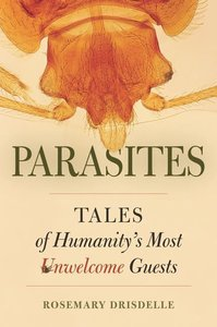 Parasites - Tales of Humanity′s Most Unwelcome Guests