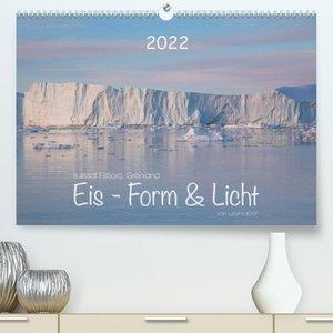 Ilulissat Eisfjord, Grönland. EIS - FORM UND LICHT (Premium, hochwertiger DIN A2 Wandkalender 2022, Kunstdruck in Hochglanz)