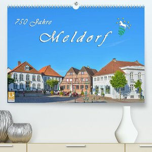 750 Jahre Meldorf (Premium, hochwertiger DIN A2 Wandkalender 2022, Kunstdruck in Hochglanz)