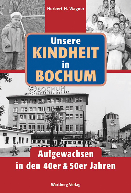Unsere Kindheit in Bochum. Aufgewachsen in den 40er & 50er Jahre