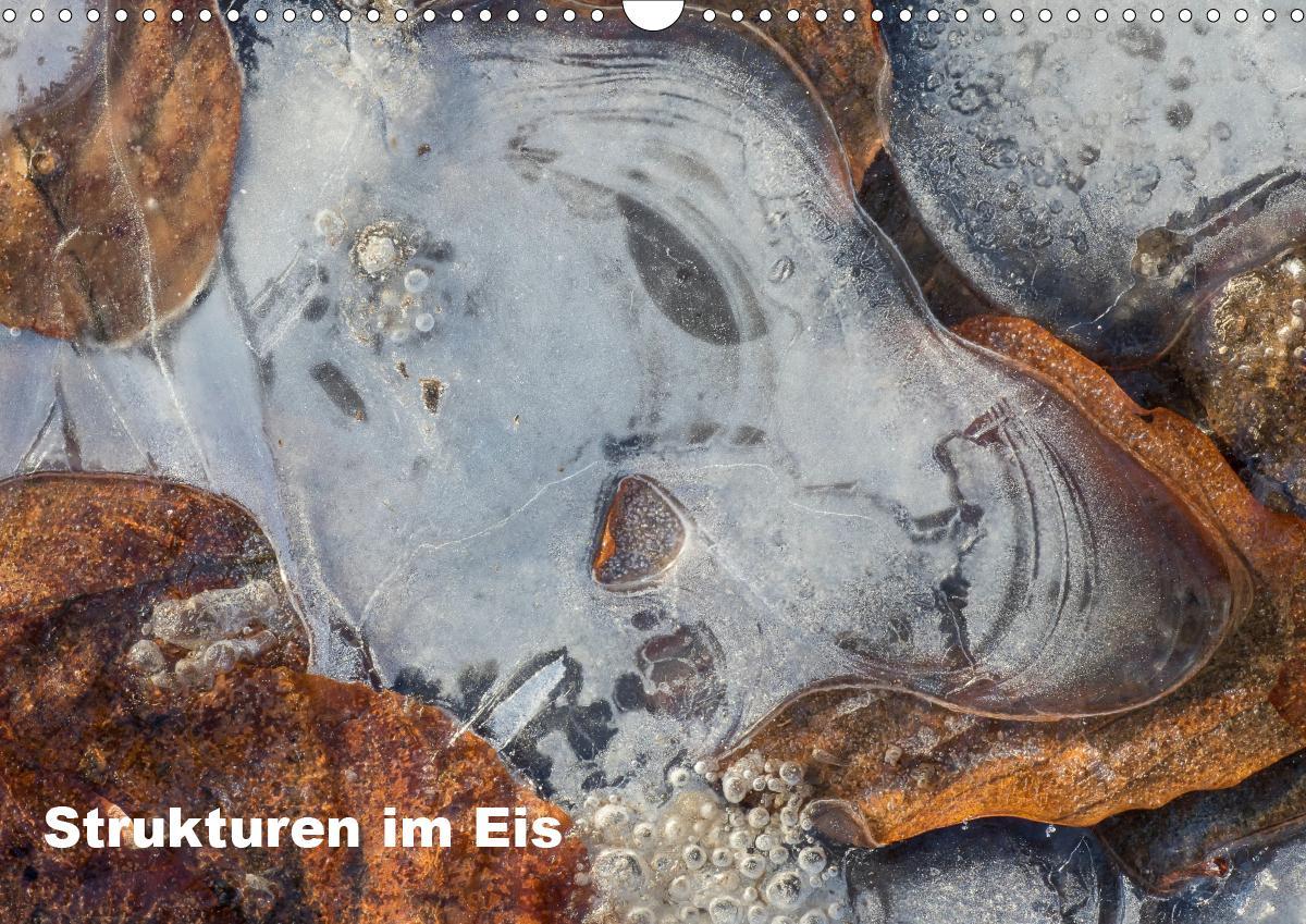 Strukturen im Eis (Wandkalender 2021 DIN A3 quer)
