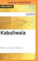 Kabuliwala: Selected Plays, Poems and Stories of Tagore