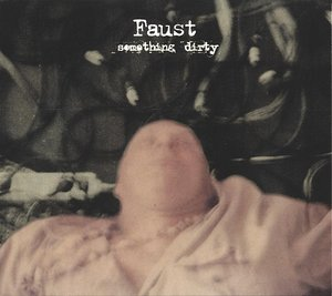 Faust: Something Dirty