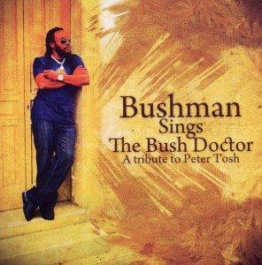 Bushman: Tribute To Peter Tosh-The Bush Doctor