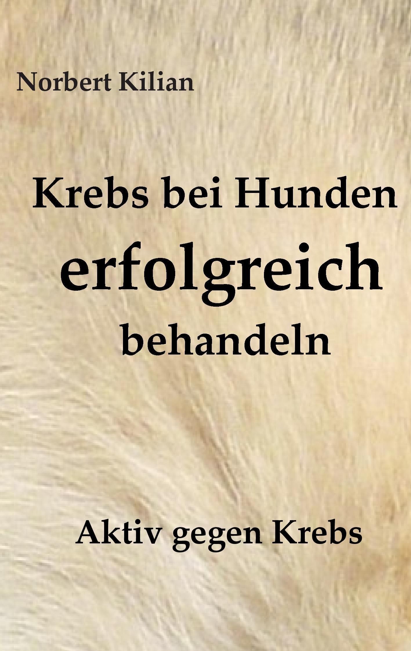 Kilian, N: Krebs bei Hunden erfolgreich behandeln