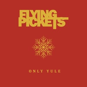 Flying Pickets: Only Yule