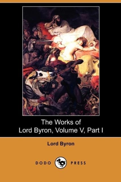 The Works of Lord Byron, Volume V, Part I (Dodo Press)