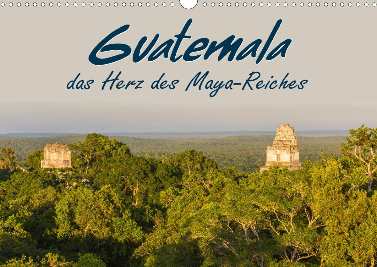 Guatemala - das Herz des Mayareiches (Wandkalender 2021 DIN A3 q