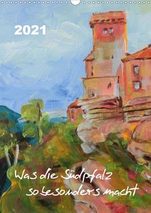 Was die Südpfalz so besonders macht (Wandkalender 2021 DIN A3 ho
