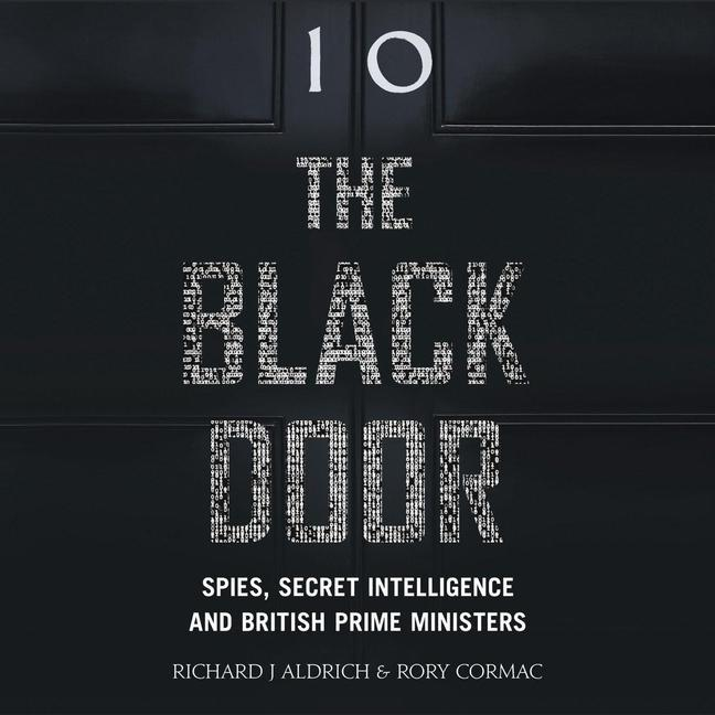 The Black Door: Spies, Secret Intelligence and British Prime Min