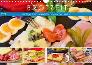 Brotzeit. Zünftige Schmankerl der bayerischen Kultur (Wandkalender 2021 DIN A4 quer)