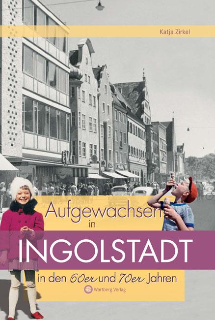 Aufgewachsen in Ingolstadt in  den  60er und 70er Jahren