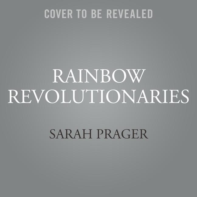Rainbow Revolutionaries: Forty Lgbtq People Who Made History