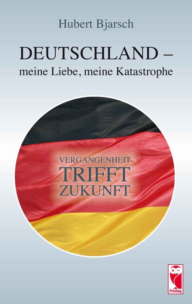 Deutschland - meine Liebe, meine Katastrophe