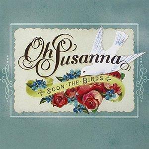 Oh Susanna: Soon The Birds