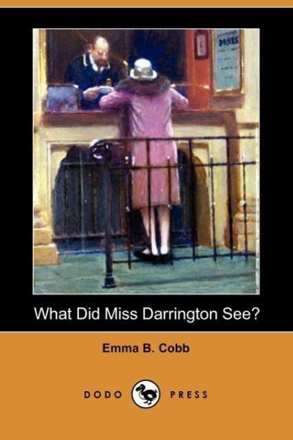 What Did Miss Darrington See? (Dodo Press)