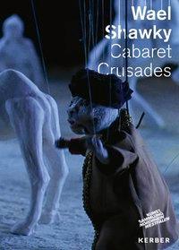 Wael Shawky. Cabaret Crusades