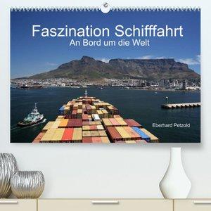 Faszination Schifffahrt  -  An Bord um die Welt (Premium, hochwertiger DIN A2 Wandkalender 2022, Kunstdruck in Hochglanz)