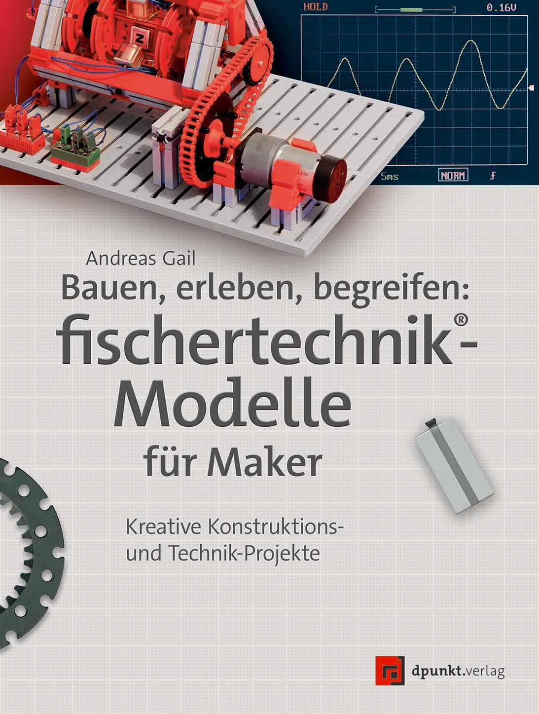 Bauen, erleben, begreifen:  fischertechnik®-Modelle für Maker