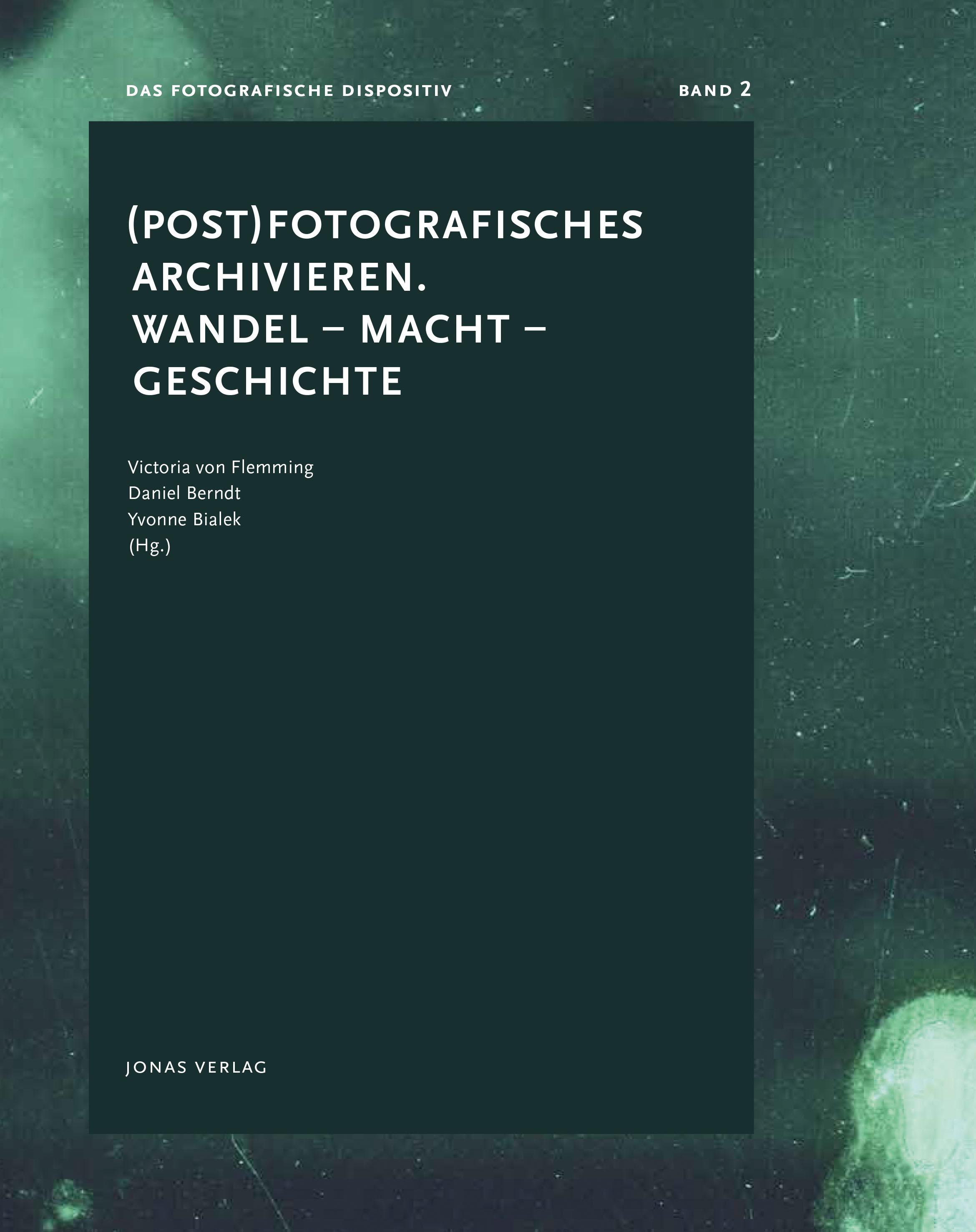 (Post) Fotografisches archivieren. Wandel - Macht - Geschichte