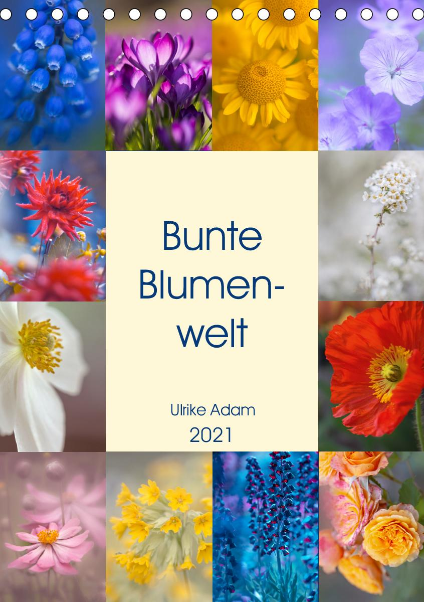 Bunte Blumenwelt (Tischkalender 2021 DIN A5 hoch)