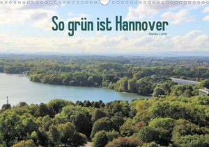 So grün ist Hannover (Wandkalender 2021 DIN A3 quer)