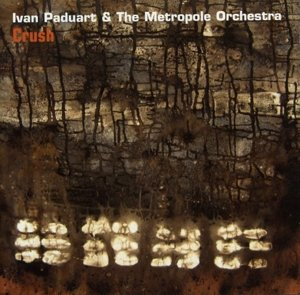 Ivan Paduart & The Metropole Orchestra: Crush-Live in Brusse