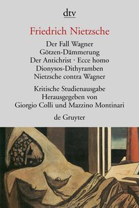 Das Fall Wagner. Götzen-Dämmerung. Der Antichrist. Ecce homo. Di
